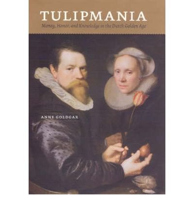 Tulipmania: Money, Honor, and Knowledge in the Dutch Golden Age (Paperback) - Common