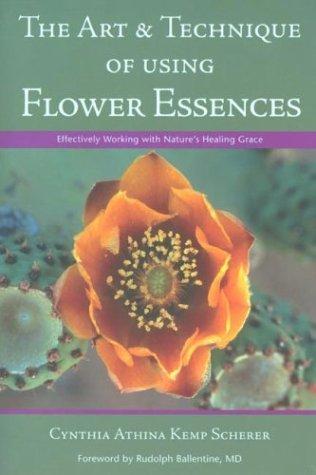 - The Art & Technique of Using Flower Essences