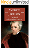 Andrew Jackson: The Amazing Life of Andrew Jackson Explored