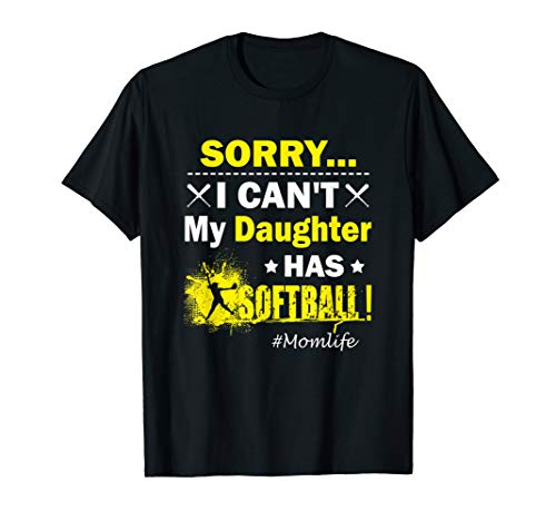 (Funny Sorry I Can't My Daughter Has Softball Momlife T-Shirt)
