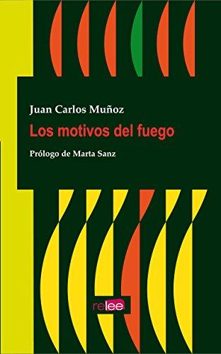 Los motivos del fuego (Spanish Edition) by [Muñoz, Juan Carlos]