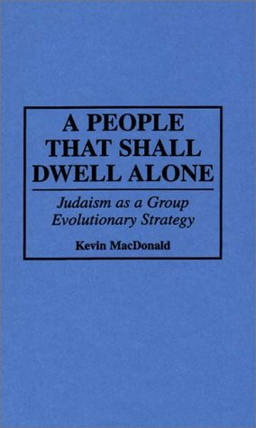 Book cover from A People That Shall Dwell Alone: Judaism as a Group Evolutionary Strategy (Human Evolution, Behavior, and Intelligence) by Kevin B. MacDonald