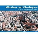 München und Oberbayern aus der Luft: Fotografiert von Dirk Laubner