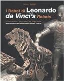I Robot di Leonardo (La meccanica e nuovi automi nei codici svelati)