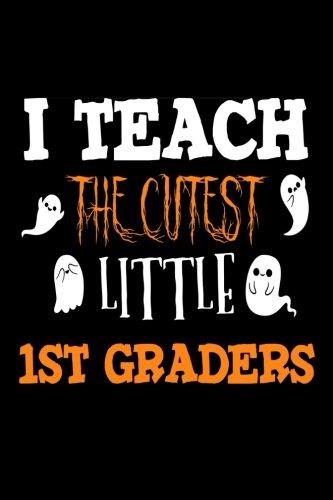 I Teach The Cutest Little 1st Graders: Halloween Ghosts Gift Notebook For First Grade Teachers ()