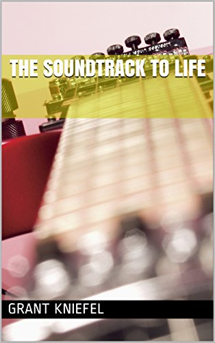 The Soundtrack to Life by [Kniefel, Grant]