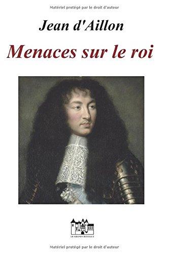 MENACES SUR LE ROI: Les enquêtes de Louis Fronsac Broché – 18 avril 2017 Jean d' Aillon Independently published 1521054118