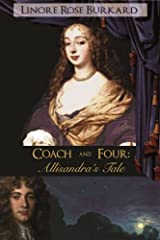 Coach and Four: Allisandra's Tale: A Romantic Intrigue from the Days of Charles II Kindle Edition