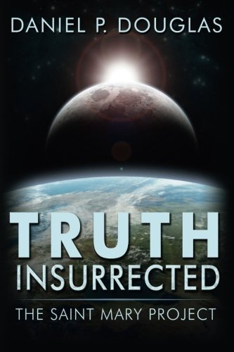 Truth Insurrected: The Saint Mary Project by Douglas, Daniel P. (October 16, 2014) Paperback