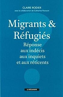 Migrants & réfugiés : réponse aux indécis, aux inquiets et aux réticents, Rodier, Claire