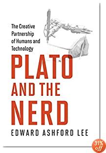 Plato and the Nerd: The Creative Partnership of Humans and Technology (The MIT Press)