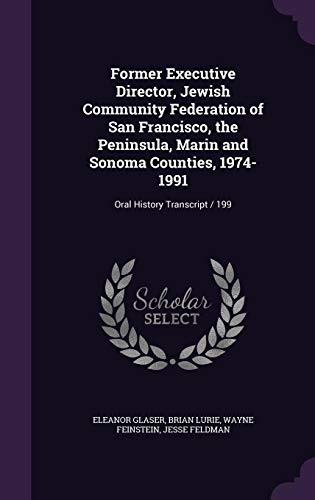 Former Executive Director, Jewish Community Federation of San Francisco, the Peninsula, Marin and Sonoma Counties, 1974-1991: Oral History Transcript / 199 (Sonoma County Directors)