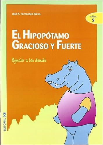 El hipopótamo gracioso y fuerte: Ayudar a los demás Ciudad de las ciencias: Amazon.es: José Antonio Fernández Bravo, Francisco Casquero González: Libros