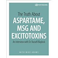 The Truth About Aspartame, MSG and Excitotoxins (English Edition)