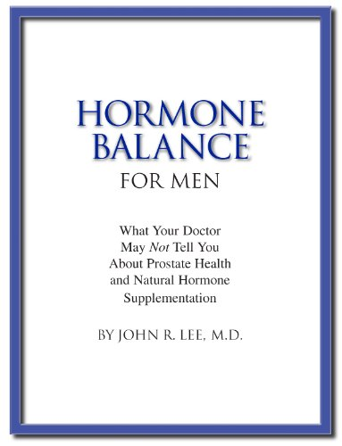 Hormone Balance for Men: What your doctor may not tell you about prostate health and natural hormone supplementation. (Best Natural Prostate Pills)