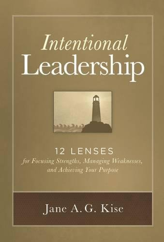 Intentional Leadership: 12 Lenses for Focusing Strengths, Managing Weaknesses, and Achieving Your Purpose pdf