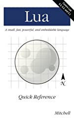 Lua is a small, fast, powerful, and embeddable scripting language. It is well-suited for use in video games, application scripting, embedded devices, and nearly anywhere else a scripting language is needed. This quick reference contains a wea...