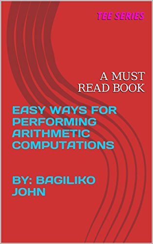 EASY WAYS FOR PERFORMING ARITHMETIC COMPUTATIONS   BY: BAGILIKO JOHN: A MUST READ BOOK