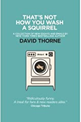 That's Not How You Wash a Squirrel: A collection of new essays and emails Paperback