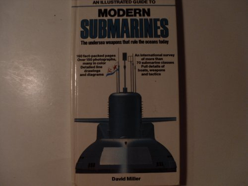 An Illustrated Guide to Modern Submarines: The Undersea Weapons That Rule the Oceans Today