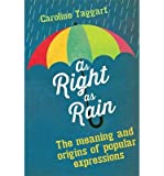As Right as Rain: The Meaning and Origins of Popular Expressions (Hardback) - Common