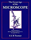 The Great Age of the Microscope : The Collection of the Royal Microscopical Society Through 150 Years, Turner, Gerard, 0852740204
