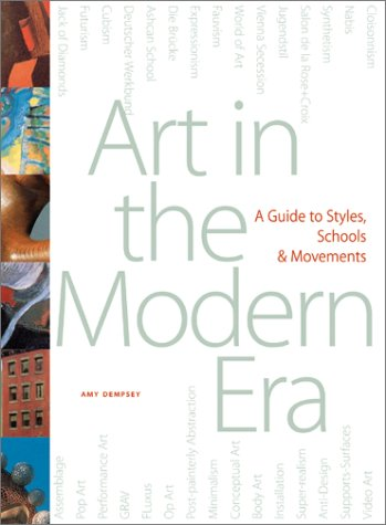 Art in the Modern Era: A Guide to Styles, Schools, & Movements