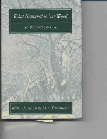 Download What Happened to Our Wood: The Story of a Small Hampshire Woodland at the End of the 20th Century PDF