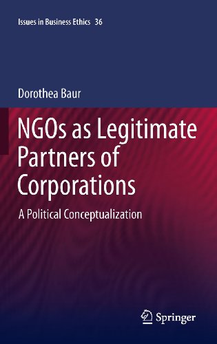 NGOs as Legitimate Partners of Corporations: A Political Conceptualization: 36 (Issues in Business Ethics) Pdf