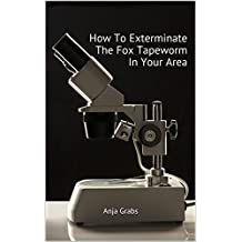 How To Exterminate The Fox Tapeworm In Your Area: Anja Grabs