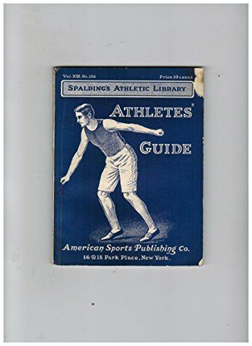Athletes' Guide: Containing Full Directions for Learning How to Sprint, Jump, Hurdle and Throw Weights, with General Hints on Training for Each