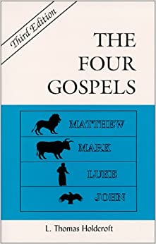 The Four Gospels (3rd ed.): L. Thomas Holdcroft: 9780968058015 ...