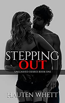 Stepping Out: Unleashed Desires Book 1 by [Whett, Hauten]