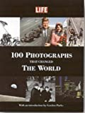 100 Photographs That Changed the World (Life (Life Books))