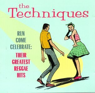 The Techniques - Run Come Celebrate: Their Greatest Reggae Hits
