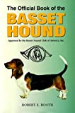 Official Book of the Basset Hound, Robert E. Booth, 0793805082