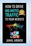 How To Drive Unlimited Traffic To Your Website: Smart online Internet Marketing, SEO Tricks, Backlink Tactics, Social Media Traffic, WordPress