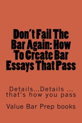 Don't Fail The Bar Again: How To Create Bar Essays That Pass: Details... Details... Details. That's how to pass.