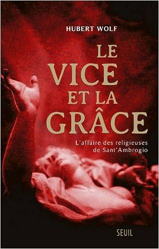 Télécharger en ligne Le vice et la grâce : L'affaire des religieuses de Sant'Ambrogio pdf