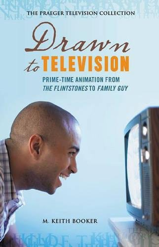 Drawn to Television: Prime-Time Animation from The Flintstones to Family Guy (The Praeger Television Collection) by Praeger