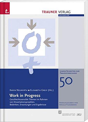 Work in Progress: Geschlechtssensible Themen im Rahmen von Dissertationsprojekten. Bedenken, Erwartugen und Ergebnisse. (Linzer Schriftenreihe zur Frauenforschung)
