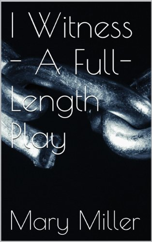 I Witness - A Full-Length Play