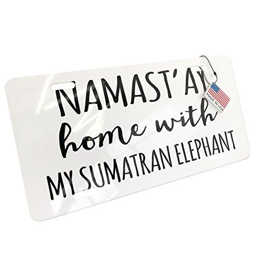 NEONBLOND Namast'ay Home with My Sumatran Elephant Simple Sayings Aluminum License Plate