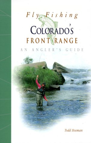Fly Fishing Colorado's Front Range: An Angler's Guide (The Pruett Series)