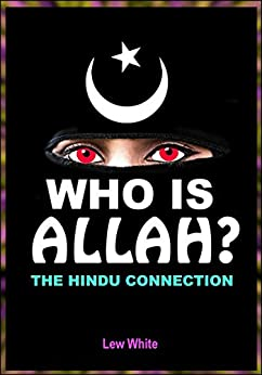 Who Is Allah?: The Hindu Connection (Strongholds & False Beliefs Book 7) by [White, Lew]