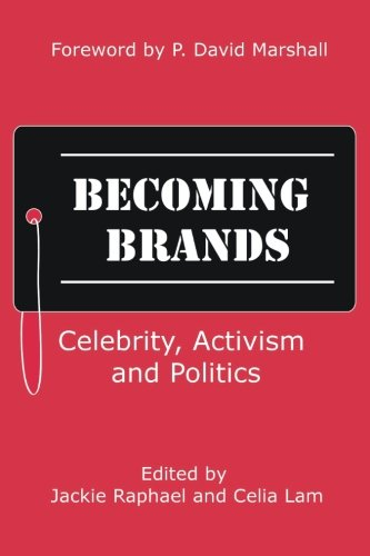 Becoming Brands: Celebrity, Activism and Politics