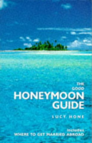 The Good Honeymoon Guide: Includes Where to Get Married Abroad