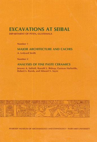 Download Excavations at Seibal, Department of Peten, Guatemala, III: 1. Major Architecture and Caches. 2. Analyses of Fine Paste Ceramics (Peabody Museum Memoirs) PDF