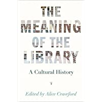 The Meaning of the Library: A Cultural History