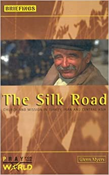 The Silk Road: Church and Mission in Turkey, Iran and Central Asia (Briefings)